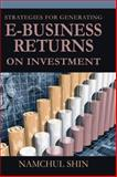 Strategies for Generating E-Business Returns on Investment, Shin, Namchul, 1591404177