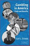 Gambling in America : Costs and Benefits, Grinols, Earl L., 0521124174