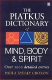 The Piatkus Dictionary of Mind, Body and Spirit, Paula Byerly Croxon, 0749924179