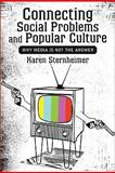 Connecting Social Problems and Popular Culture : Why Media Is Not the Answer, Sternheimer, Karen, 0813344174