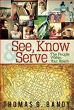 See, Know and Serve the People Within Your Reach, Thomas G. Bandy, 1426774176