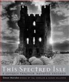 This Spectred Isle : A Journey Through Haunted England, Marsden, Simon and Horsler, Val, 1905624174