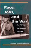 Race, Jobs, and the War : The FEPC in the Midwest, 1941-46, Kersten, Andrew Edmund, 0252074173