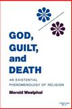 God, Guilt, and Death : An Existential Phenomenology of Religion, Westphal, Merold, 0253204178