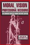Moral Vision and Professional Decisions : The Changing Values of Women and Men Lawyers, Jack, Rand and Jack, Dana C., 0521424178