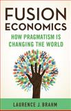 Fusion Economics : How Pragmatism Is Changing the World, Brahm, Laurence J., 1137444177