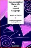 Communicating Naturally in a Second Language, Wilga M. Rivers, 0521274176
