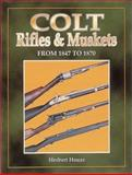 Colt Rifles and Muskets from, 1847-1870, Herbert G. Houze, 0873414179