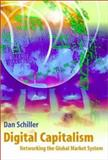 Digital Capitalism : Networking the Global Market System, Schiller, Dan, 0262194171