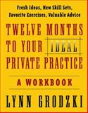 Twelve Months to Your Ideal Private Practice : A Workbook, Grodzki, Lynn, 0393704173