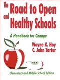 The Road to Open and Healthy Schools : A Handbook for Change, Elementary and Middle School Edition, Tarter, C. John and Hoy, Wayne K., 080396417X