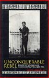 Unconquerable Rebel : Robert W. Wilcox and Hawaiian Politics, 1880-1903, Andrade, Ernest, Jr., 0870814176