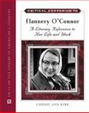 Critical Companion to Flannery O'Connor : A Literary Reference to Her Life and Work, Kirk, Connie Ann, 0816064172