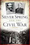 Silver Spring and the Civil War, Robert E. Oshel, PhD, 1626194173