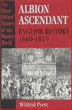 Albion Ascendant : English History, 1660-1815, Prest, Wilfrid, 0198204175