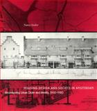 Housing Design and Society in Amsterdam : Reconfiguring Urban Order and Identity, 1900-1920, Stieber, Nancy, 0226774171