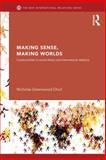 Making Sense, Making Worlds : Constructivism in Social Theory and International Relations, Onuf, Nicholas, 0415624177