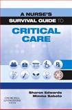 A Nurse's Survival Guide to Critical Care, Edwards, Sharon L. and Sabato, Mimma, 0443104174