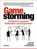 Gamestorming : A Playbook for Innovators, Rulebreakers, and Changemakers, Gray, Dave and Brown, Sunni, 0596804172