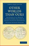 Other Worlds Than Ours : The Plurality of Worlds Studied under the Light of Recent Scientific Researches, Proctor, Richard Anthony, 1108004172