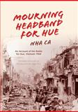 Mourning Headband for Hue : An Account of the Battle for Hue, Vietnam 1968, Nha Ca, 0253014174