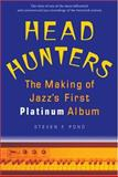 Head Hunters : The Making of Jazz's First Platinum Album, Pond, Steven F., 0472114174