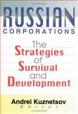 Russian Corporations : The Strategies of Survival and Development, Erdener Kaynak, Andrei Kuznetsov, 0789014173