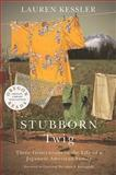 Stubborn Twig : Three Generations in the Life of a Japanese American Family, Kessler, Lauren, 0870714171
