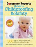 Childproofing and Safety, Jamie Schaefer-Wilson and Consumer Reports Editors, 1933524170