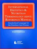 International Dietitics and Nutrition Terminology (IDNT) Reference Manual, ADA, 0880914173