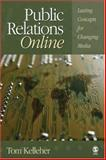 Public Relations Online : Lasting Concepts for Changing Media, Kelleher, Tom, 1412914175