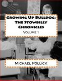 Growing up Bulldog: the Stowbilly Chronicles, Michael Pollick, 1479344176