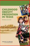 Childhood Obesity Prevention in Texas : Workshop Summary, Institute of Medicine, 0309144175