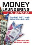 Money Laundering in Canada : Chasing Dirty and Dangerous Dollars, Beare, Margaret E., 0802094171