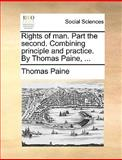 Rights of Man Part the Second Combining Principle and Practice by Thomas Paine, Thomas Paine, 1170044174