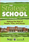 The Strategic School : Making the Most of People, Time, and Money, Miles, Karen Hawley and Frank, Stephen, 141290417X