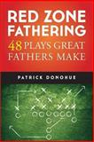 Red Zone Fathering: 48 Plays Great Fathers Make, Patrick Donohue, 1494254174