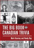 The Big Book of Canadian Trivia, Mark Kearney and Randy Ray, 1554884179