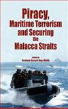 Piracy, Maritme Terrorism and Securing the Malacca Straits 9789812304179