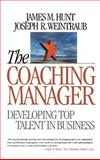 The Coaching Manager : Developing Top Talent in Business, Hunt, James M. and Weintraub, Joseph, 0761924183