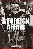A Foreign Affair : Billy Wilder's American Films, Gemünden, Gerd, 1845454189