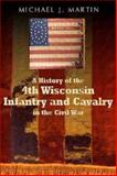 A History of the 4th Wisconsin Infantry and Cavalry in the Civil War, Michael J. Martin, 1932714189