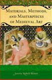 Materials, Methods, and Masterpieces of Medieval Art, Janetta Rebold Benton, 027599418X