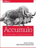 Accumulo : Application Development, Table Design, and Best Practices, Wall, Michael and Cordova, Aaron, 1449374182