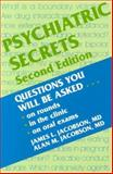 Psychiatric Secrets : Questions You Will Be Asked on Rounds in the Clinic, on Oral Exams, Jacobson, James L. and Jacobson, Alan, 1560534184