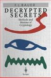Decrypted Secrets : Methods and Maxims of Cryptology, Bauer, F. L., 3540604189