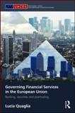 Governing Financial Services in the European Union : Banking, Securities and Post-Trading, Quaglia, Lucia, 0415564182