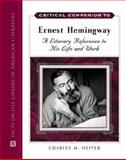 Critical Companion to Ernest Hemingway : A Literary Reference to His Life and Work, Oliver, Charles M., 0816064180