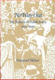 No Way Out : The Politics of Polish Jewry, 1935-1939, Melzer, Emmanuel, 0878204180