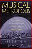 Musical Metropolis : Los Angeles and the Creation of a Music Culture, 1880-1940, Marcus, Kenneth, 1403964181